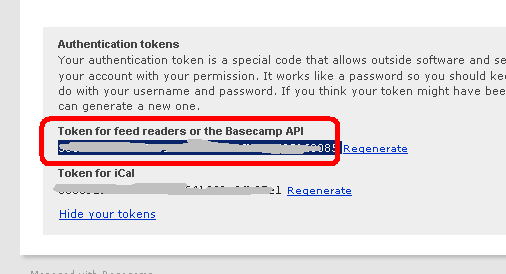 Copy your API Token from Token for feed readers or the   BaseCamp API